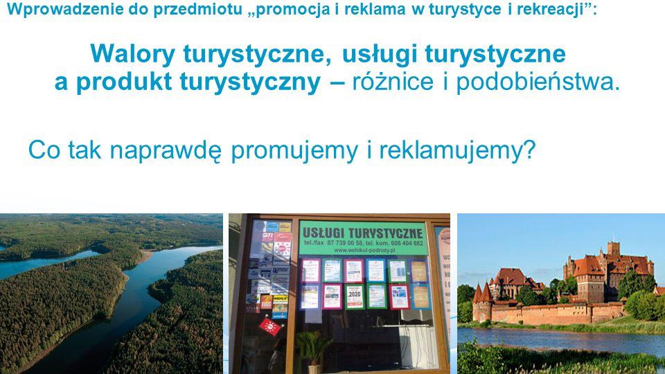 """Wprowadzenie do przedmiotu """"promocja i reklama w turystyce i rekreacji : Walory turystyczne, usługi turystyczne a produkt turystyczny – różnice i podobieństwa."""