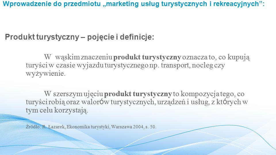 """Wprowadzenie do przedmiotu """"marketing usług turystycznych i rekreacyjnych : W wąskim znaczeniu produkt turystyczny oznacza to, co kupują turyści w czasie wyjazdu turystycznego np."""