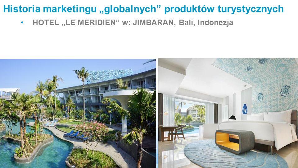 """Historia marketingu """"globalnych produktów turystycznych HOTEL """"LE MERIDIEN w: JIMBARAN, Bali, Indonezja"""