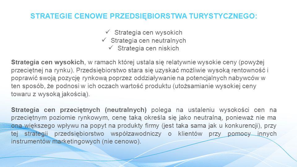 STRATEGIE CENOWE PRZEDSIĘBIORSTWA TURYSTYCZNEGO: Strategia cen wysokich Strategia cen neutralnych Strategia cen niskich Strategia cen wysokich, w ramach której ustala się relatywnie wysokie ceny (powyżej przeciętnej na rynku).