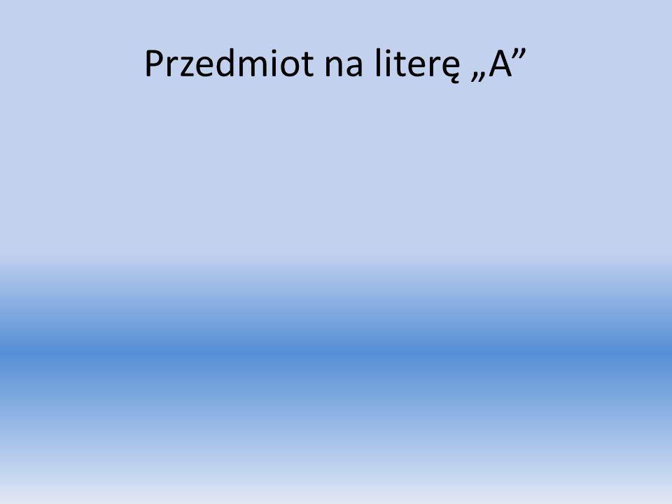 """Przedmiot na literę """"A"""""""