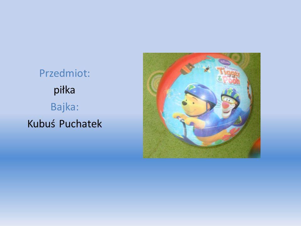Przedmiot: piłka Bajka: Kubuś Puchatek