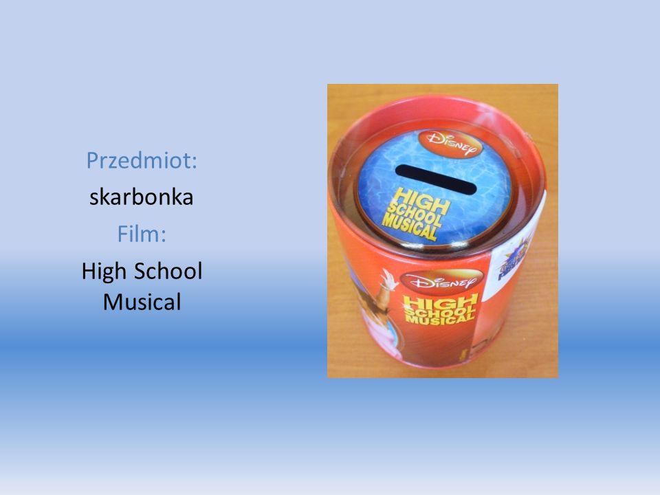 Przedmiot: skarbonka Film: High School Musical
