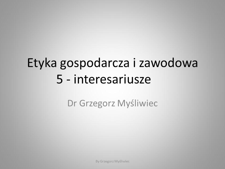 Etyka gospodarcza i zawodowa 5 - interesariusze Dr Grzegorz Myśliwiec By Grzegorz Myśliwiec
