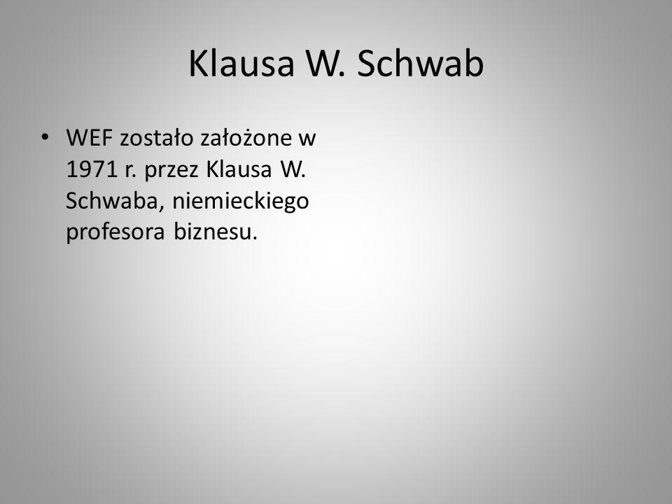 Klausa W. Schwab WEF zostało założone w 1971 r. przez Klausa W.