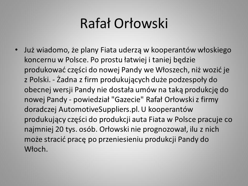 Rafał Orłowski Już wiadomo, że plany Fiata uderzą w kooperantów włoskiego koncernu w Polsce.