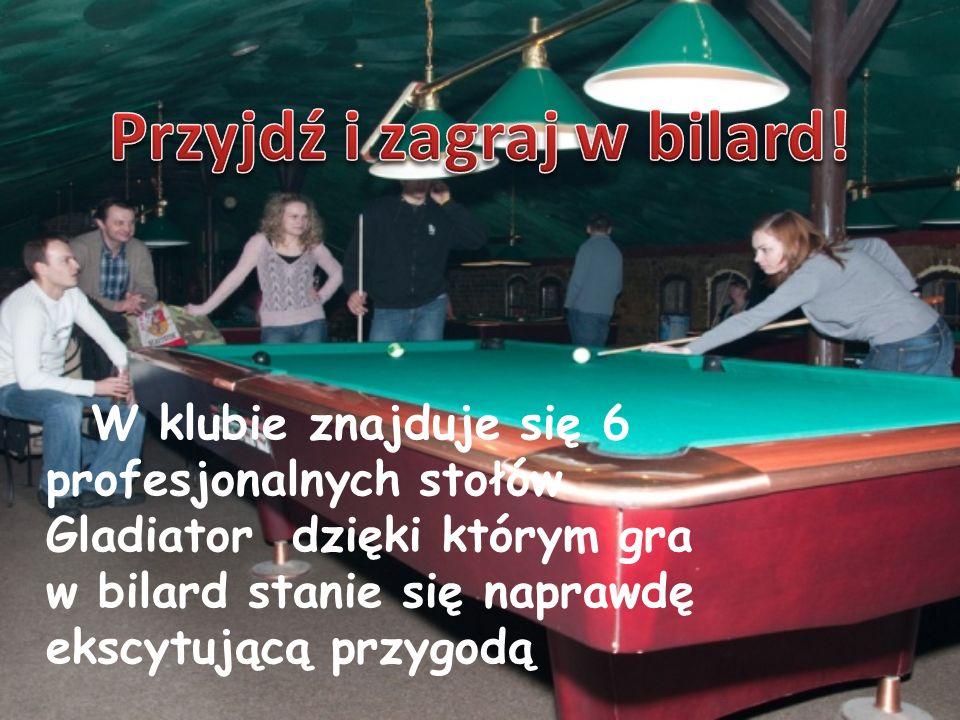 W klubie znajduje się 6 profesjonalnych stołów Gladiator dzięki którym gra w bilard stanie się naprawdę ekscytującą przygodą