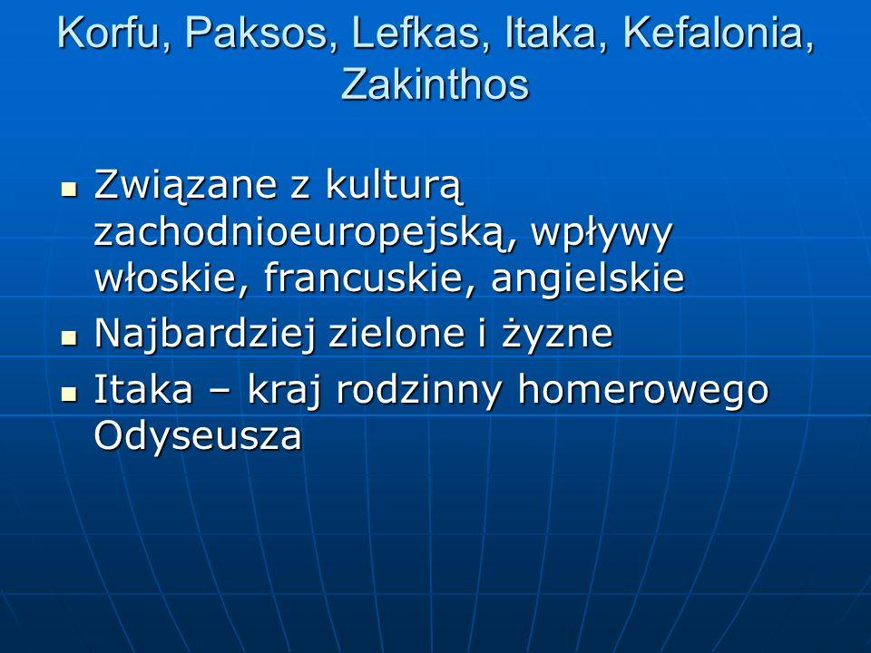Korfu, Paksos, Lefkas, Itaka, Kefalonia, Zakinthos Związane z kulturą zachodnioeuropejską, wpływy włoskie, francuskie, angielskie Związane z kulturą z