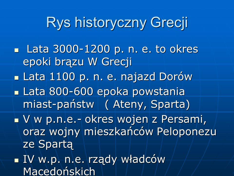 Rys historyczny Grecji Lata 3000-1200 p. n. e. to okres epoki brązu W Grecji Lata 3000-1200 p. n. e. to okres epoki brązu W Grecji Lata 1100 p. n. e.