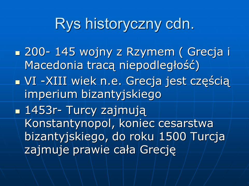 Rys historyczny cdn. 200- 145 wojny z Rzymem ( Grecja i Macedonia tracą niepodległość) 200- 145 wojny z Rzymem ( Grecja i Macedonia tracą niepodległoś