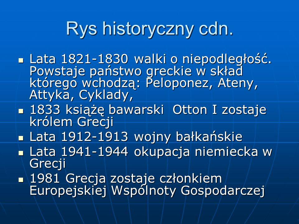 Rys historyczny cdn. Lata 1821-1830 walki o niepodległość. Powstaje państwo greckie w skład którego wchodzą: Peloponez, Ateny, Attyka, Cyklady, Lata 1
