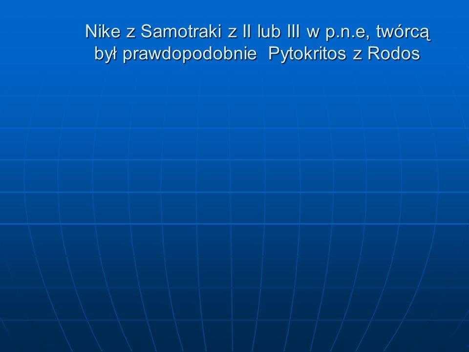 Nike z Samotraki z II lub III w p.n.e, twórcą był prawdopodobnie Pytokritos z Rodos
