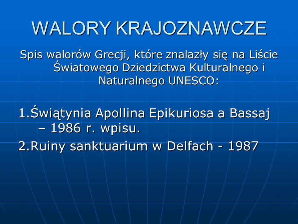 WALORY KRAJOZNAWCZE Spis walorów Grecji, które znalazły się na Liście Światowego Dziedzictwa Kulturalnego i Naturalnego UNESCO: 1.Świątynia Apollina E