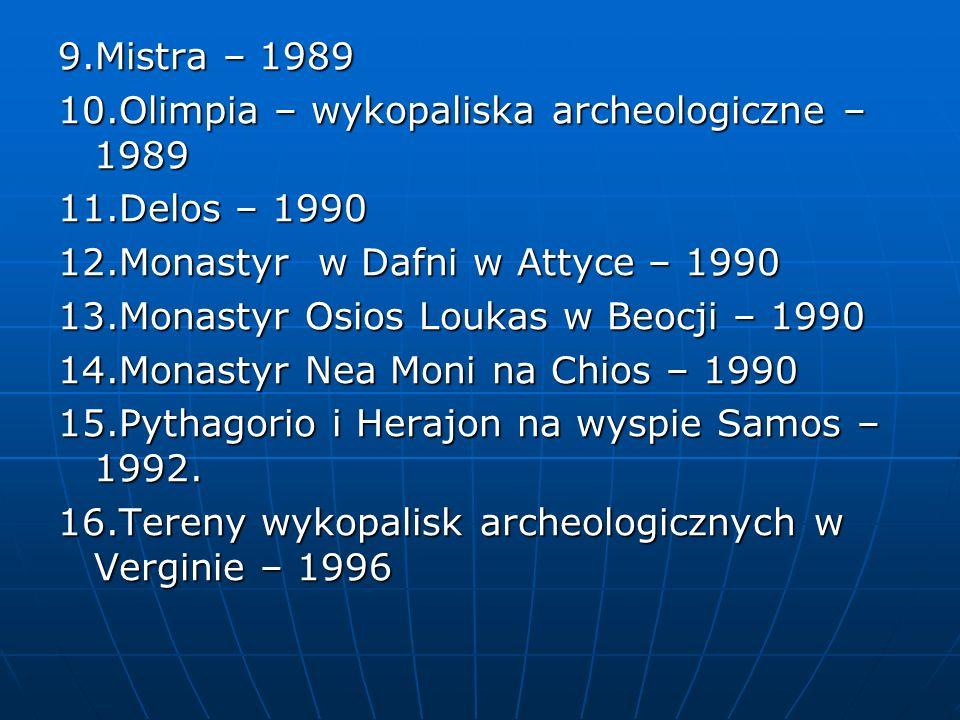 9.Mistra – 1989 10.Olimpia – wykopaliska archeologiczne – 1989 11.Delos – 1990 12.Monastyr w Dafni w Attyce – 1990 13.Monastyr Osios Loukas w Beocji –
