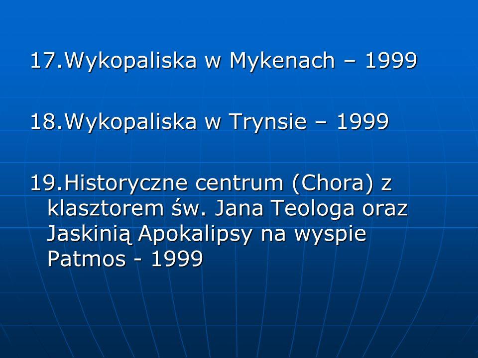 17.Wykopaliska w Mykenach – 1999 18.Wykopaliska w Trynsie – 1999 19.Historyczne centrum (Chora) z klasztorem św. Jana Teologa oraz Jaskinią Apokalipsy