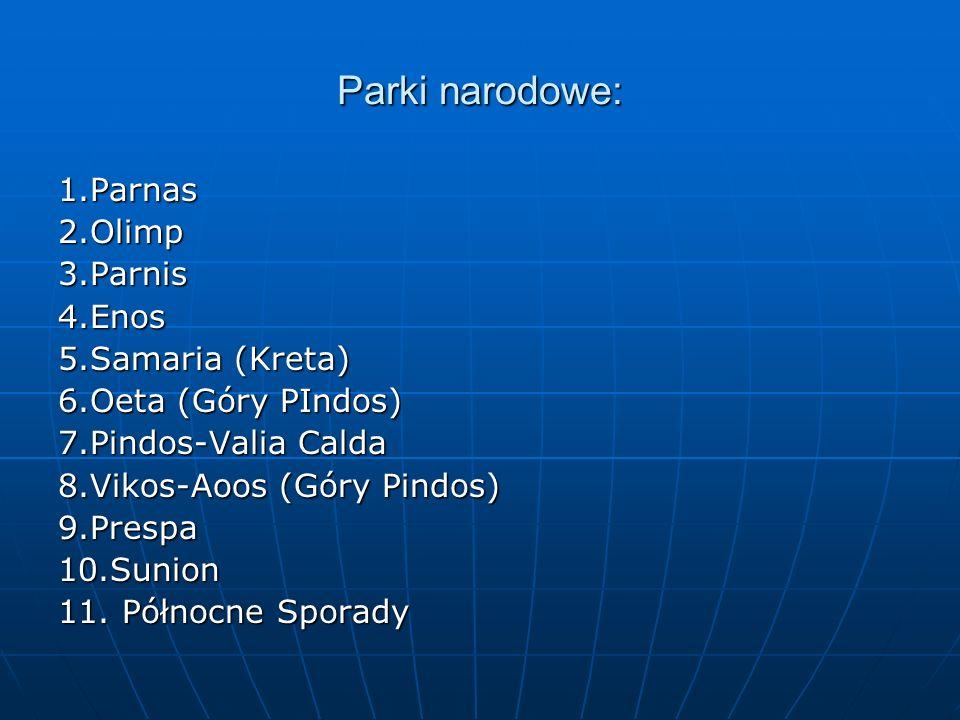 Parki narodowe: 1.Parnas2.Olimp3.Parnis4.Enos 5.Samaria (Kreta) 6.Oeta (Góry PIndos) 7.Pindos-Valia Calda 8.Vikos-Aoos (Góry Pindos) 9.Prespa10.Sunion