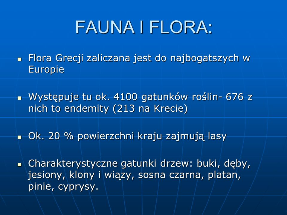 FAUNA I FLORA: Flora Grecji zaliczana jest do najbogatszych w Europie Flora Grecji zaliczana jest do najbogatszych w Europie Występuje tu ok. 4100 gat
