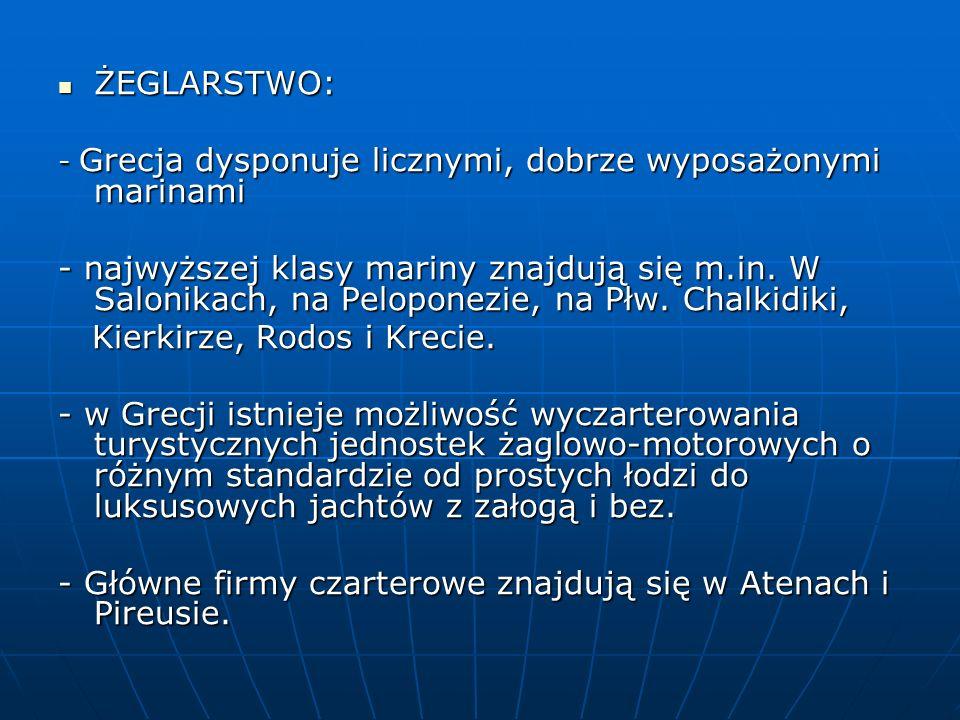ŻEGLARSTWO: ŻEGLARSTWO: - Grecja dysponuje licznymi, dobrze wyposażonymi marinami - najwyższej klasy mariny znajdują się m.in. W Salonikach, na Pelopo