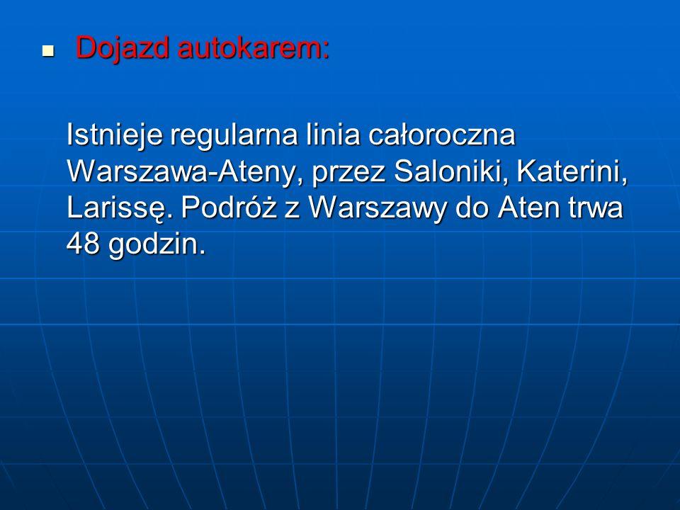 Dojazd autokarem: Dojazd autokarem: Istnieje regularna linia całoroczna Warszawa-Ateny, przez Saloniki, Katerini, Larissę. Podróż z Warszawy do Aten t