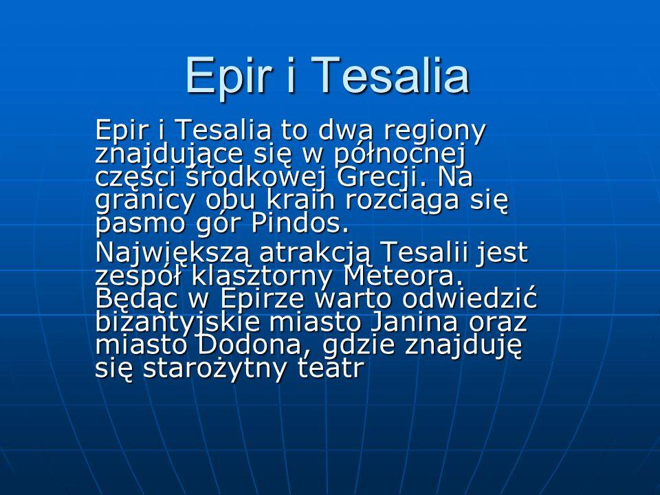 Epir i Tesalia Epir i Tesalia to dwa regiony znajdujące się w północnej części środkowej Grecji. Na granicy obu krain rozciąga się pasmo gór Pindos. N