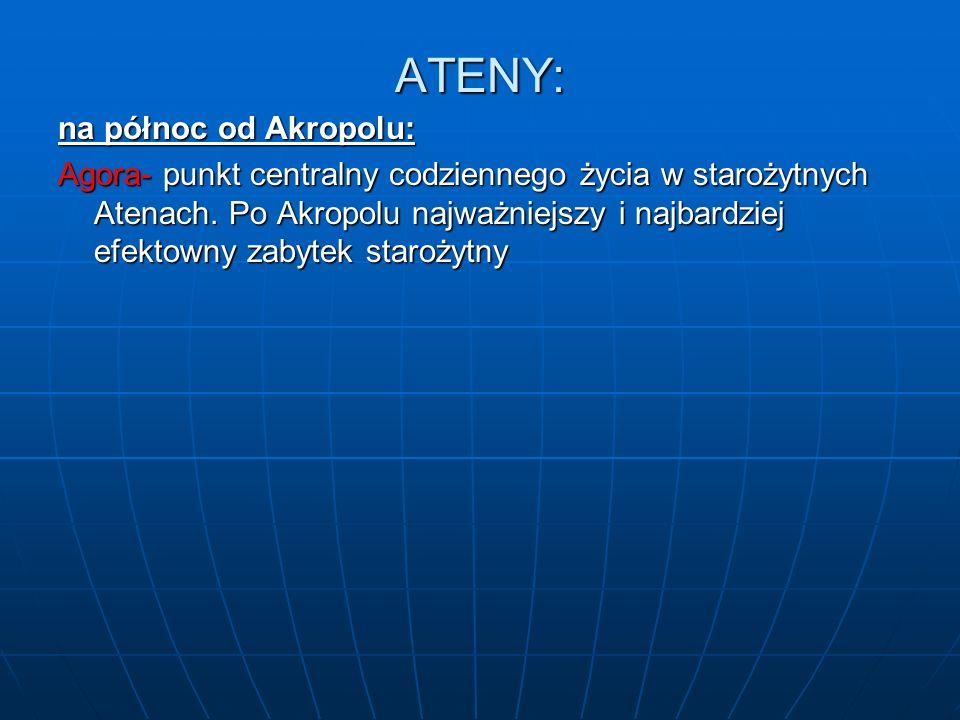 ATENY: na północ od Akropolu: Agora- punkt centralny codziennego życia w starożytnych Atenach. Po Akropolu najważniejszy i najbardziej efektowny zabyt