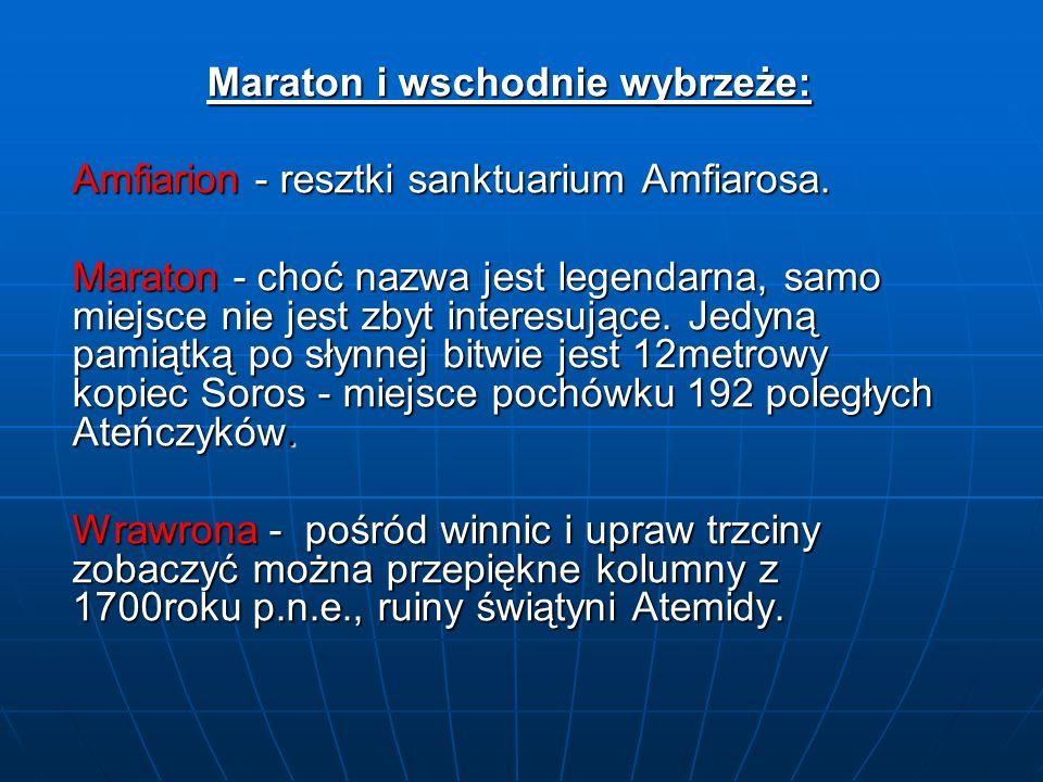 Maraton i wschodnie wybrzeże: Amfiarion - resztki sanktuarium Amfiarosa. Maraton - choć nazwa jest legendarna, samo miejsce nie jest zbyt interesujące