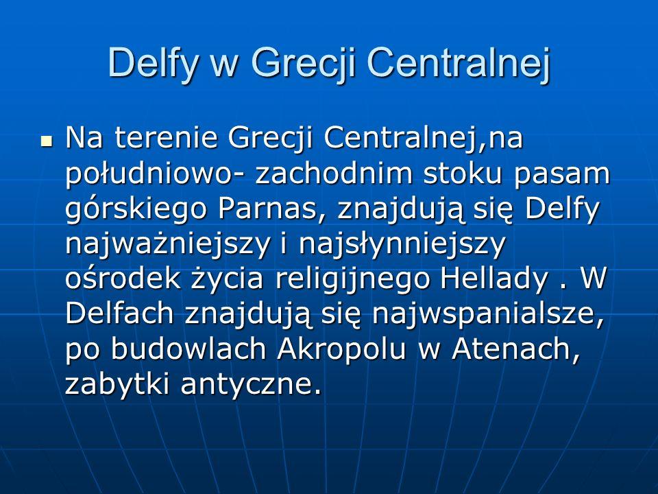 Delfy w Grecji Centralnej Na terenie Grecji Centralnej,na południowo- zachodnim stoku pasam górskiego Parnas, znajdują się Delfy najważniejszy i najsł