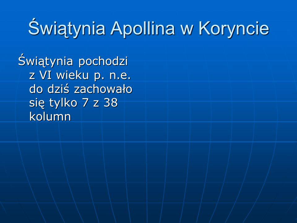 Świątynia Apollina w Koryncie Świątynia pochodzi z VI wieku p. n.e. do dziś zachowało się tylko 7 z 38 kolumn
