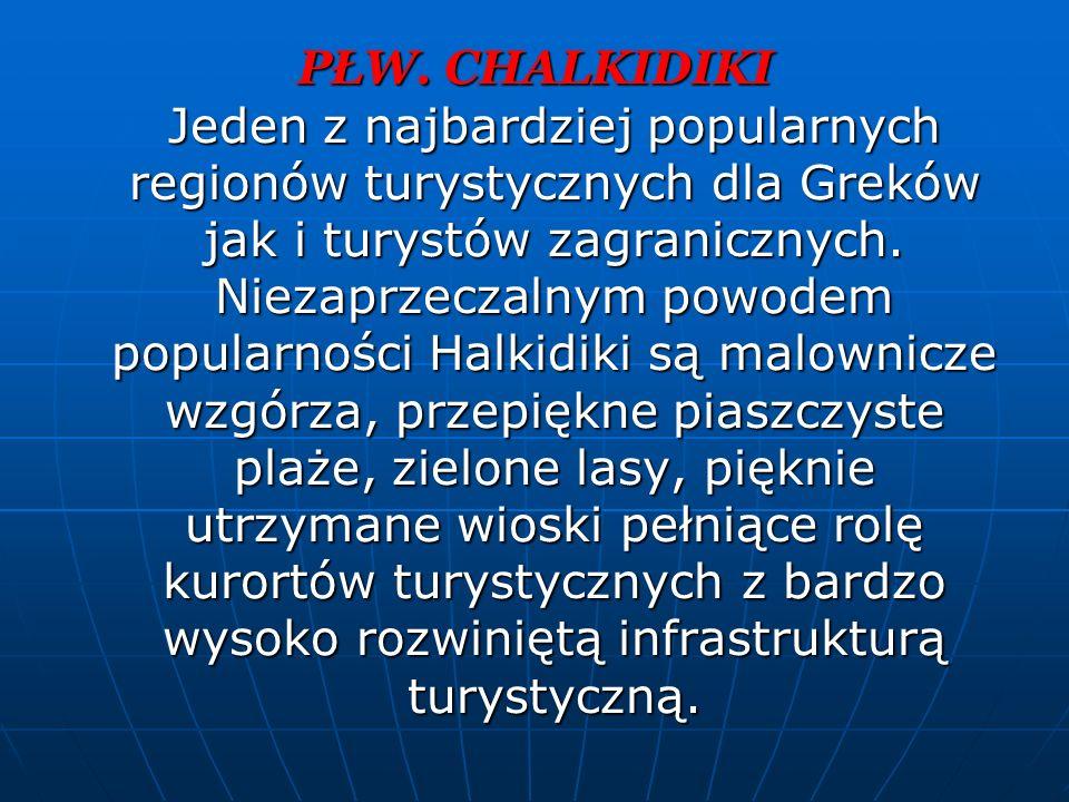 PŁW. CHALKIDIKI Jeden z najbardziej popularnych regionów turystycznych dla Greków jak i turystów zagranicznych. Niezaprzeczalnym powodem popularności