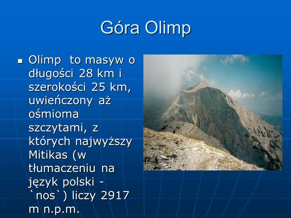 Góra Olimp Olimp to masyw o długości 28 km i szerokości 25 km, uwieńczony aż ośmioma szczytami, z których najwyższy Mitikas (w tłumaczeniu na język po