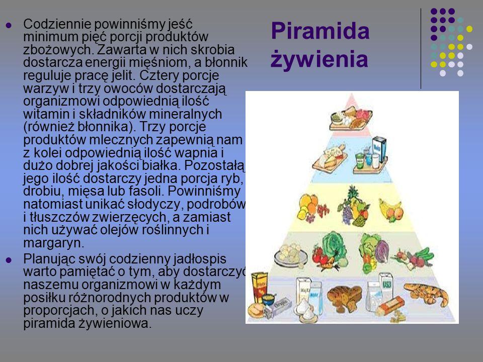 Piramida żywienia Codziennie powinniśmy jeść minimum pięć porcji produktów zbożowych.