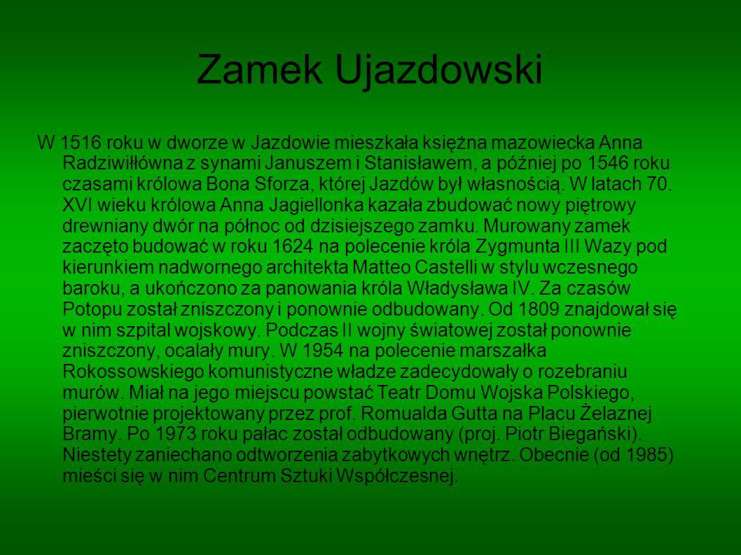 Zamek Ujazdowski W 1516 roku w dworze w Jazdowie mieszkała księżna mazowiecka Anna Radziwiłłówna z synami Januszem i Stanisławem, a później po 1546 ro