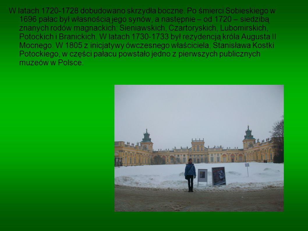W latach 1720-1728 dobudowano skrzydła boczne. Po śmierci Sobieskiego w 1696 pałac był własnością jego synów, a następnie – od 1720 – siedzibą znanych