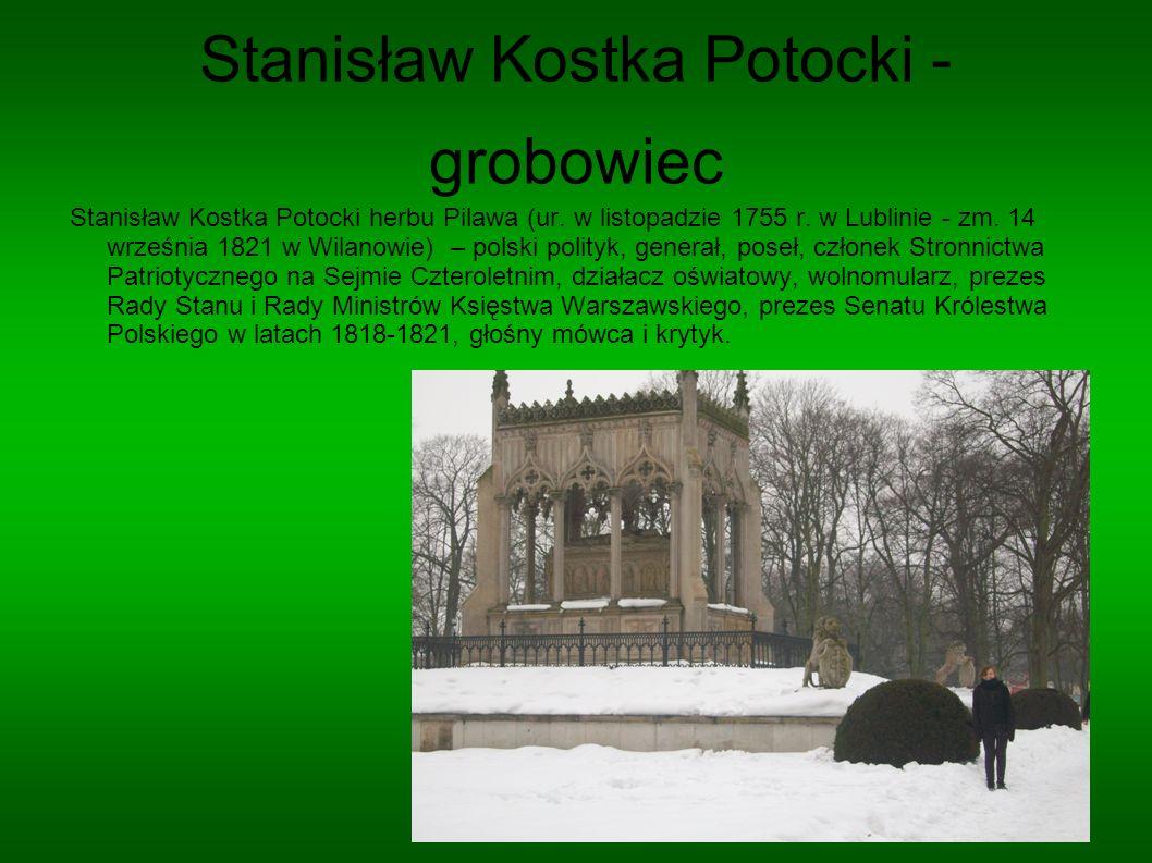 Stanisław Kostka Potocki - grobowiec Stanisław Kostka Potocki herbu Pilawa (ur. w listopadzie 1755 r. w Lublinie - zm. 14 września 1821 w Wilanowie) –