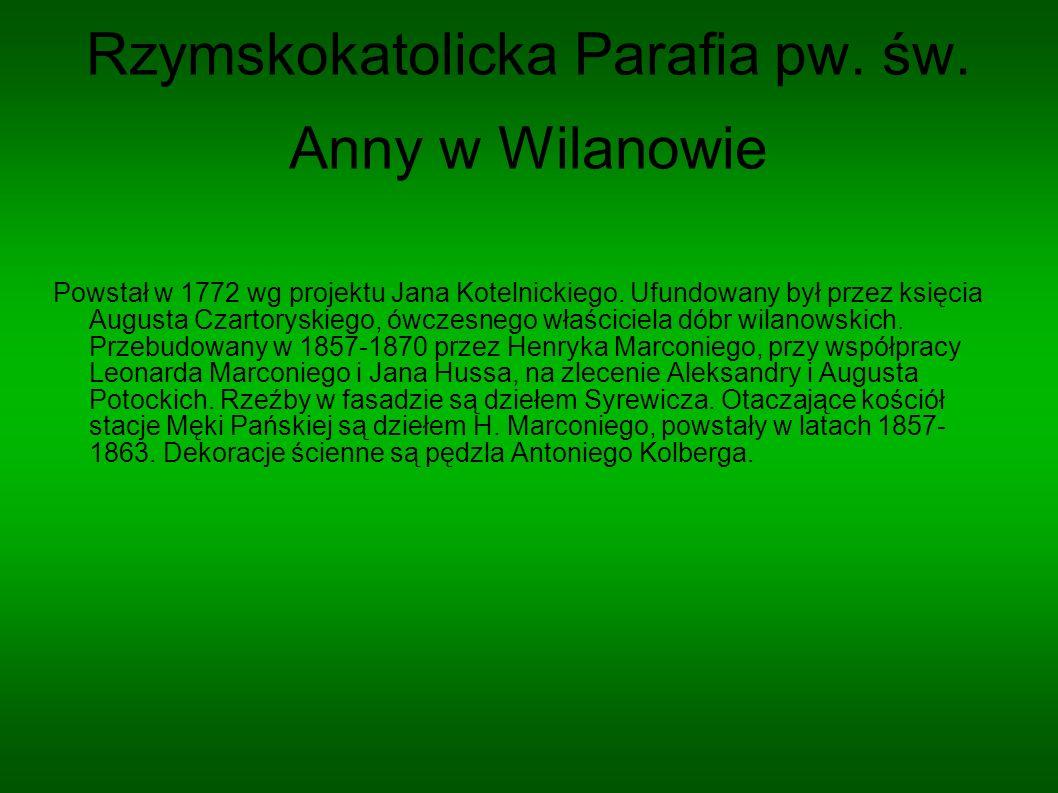 Rzymskokatolicka Parafia pw. św. Anny w Wilanowie Powstał w 1772 wg projektu Jana Kotelnickiego. Ufundowany był przez księcia Augusta Czartoryskiego,