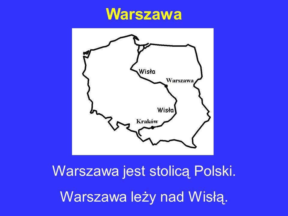 Warszawa Warszawa jest stolicą Polski. Warszawa leży nad Wisłą.