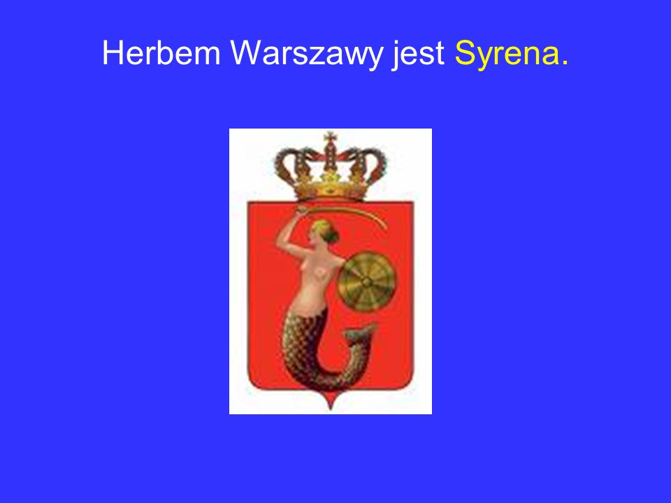 Herbem Warszawy jest Syrena.