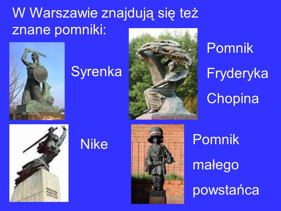 W Warszawie znajdują się też znane pomniki: Syrenka Nike Pomnik Fryderyka Chopina Pomnik małego powstańca