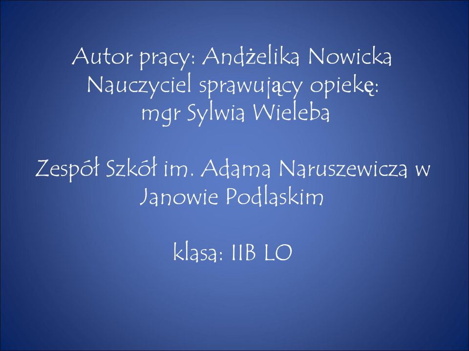 Autor pracy: And ż elika Nowicka Nauczyciel sprawuj ą cy opiek ę : mgr Sylwia Wieleba Zespół Szkół im.