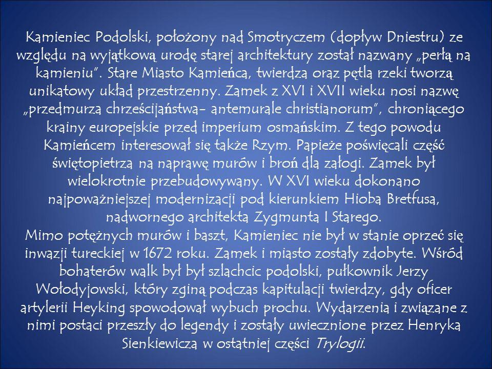 """Kamieniec Podolski, poło ż ony nad Smotryczem (dopływ Dniestru) ze wzgl ę du na wyj ą tkow ą urod ę starej architektury został nazwany """"perł ą na kamieniu ."""