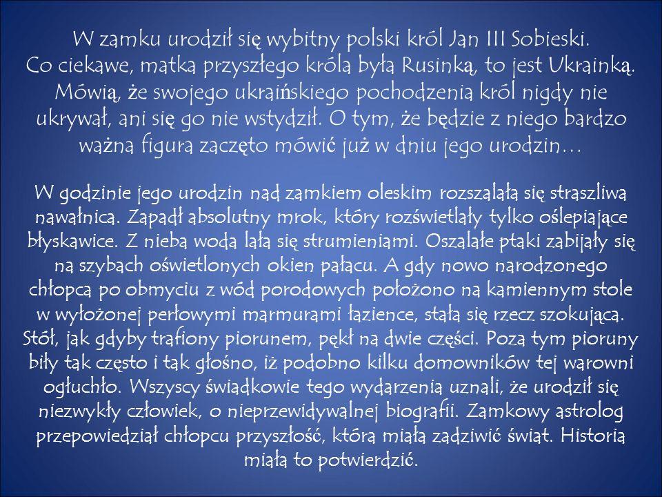 W zamku urodził si ę wybitny polski król Jan III Sobieski.