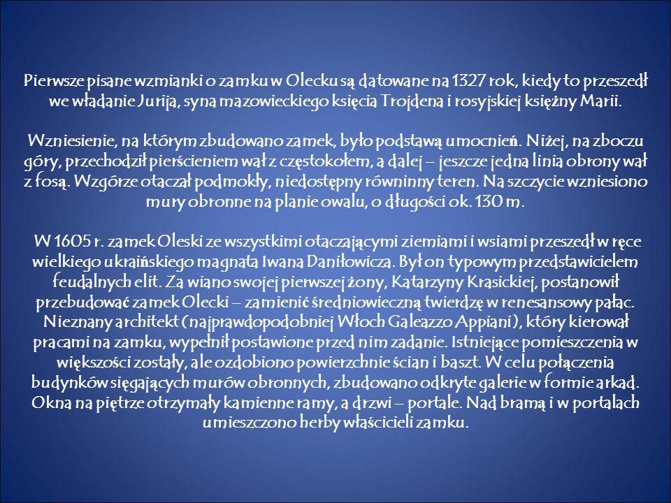 Pierwsze pisane wzmianki o zamku w Olecku s ą datowane na 1327 rok, kiedy to przeszedł we władanie Jurija, syna mazowieckiego ksi ę cia Trojdena i ros