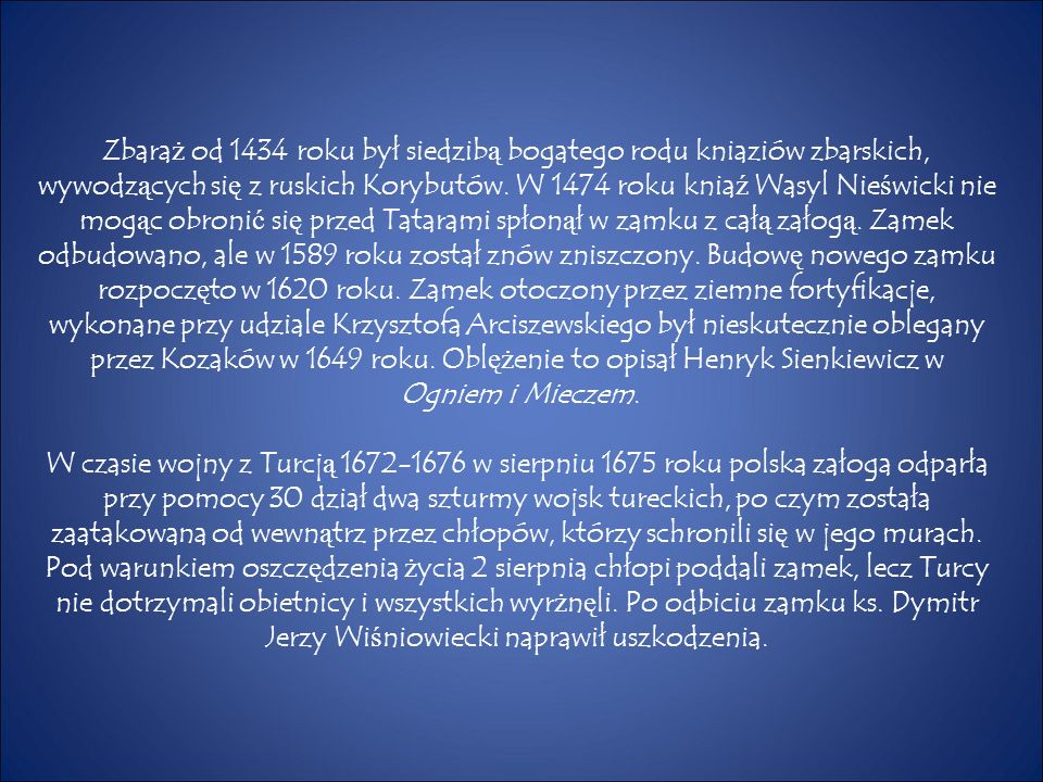 Zbara ż od 1434 roku był siedzib ą bogatego rodu kniaziów zbarskich, wywodz ą cych si ę z ruskich Korybutów. W 1474 roku knia ź Wasyl Nie ś wicki nie