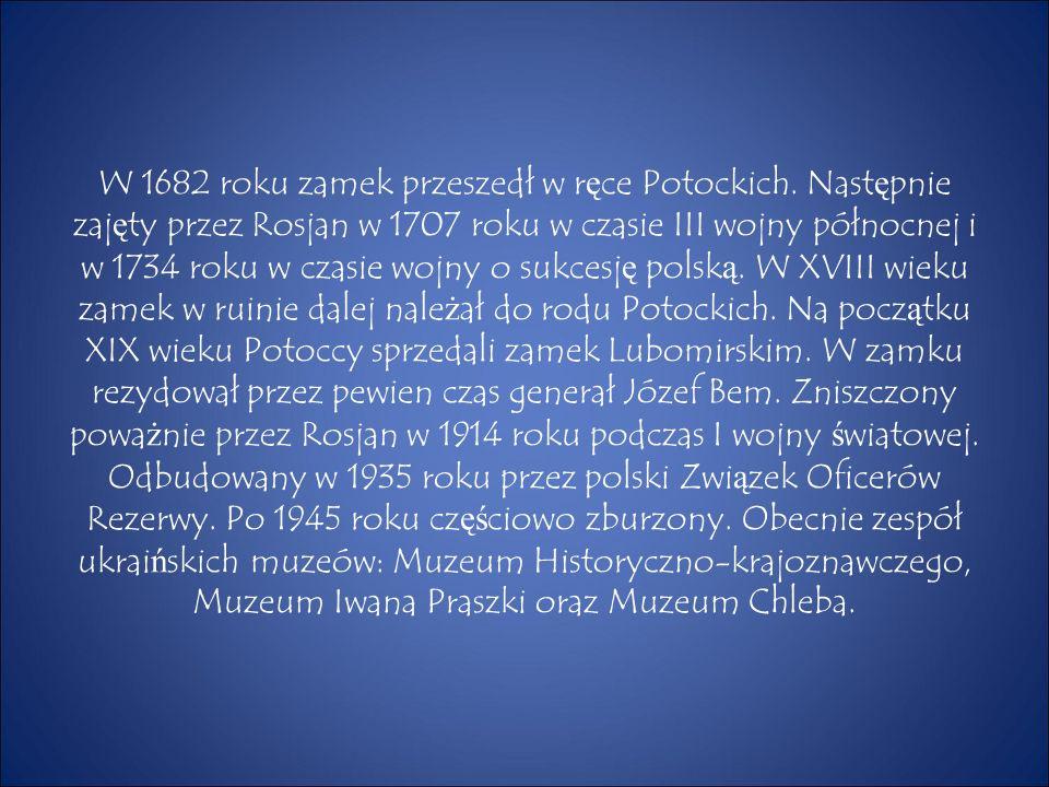W 1682 roku zamek przeszedł w r ę ce Potockich. Nast ę pnie zaj ę ty przez Rosjan w 1707 roku w czasie III wojny północnej i w 1734 roku w czasie wojn