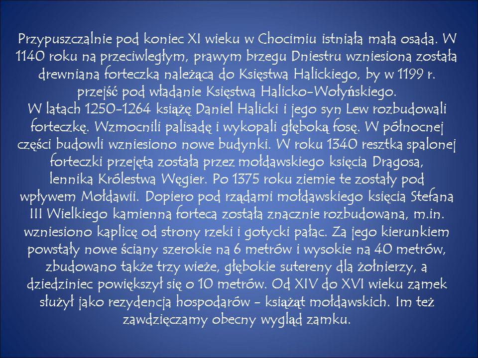 Przypuszczalnie pod koniec XI wieku w Chocimiu istniała mała osada. W 1140 roku na przeciwległym, prawym brzegu Dniestru wzniesiona została drewniana