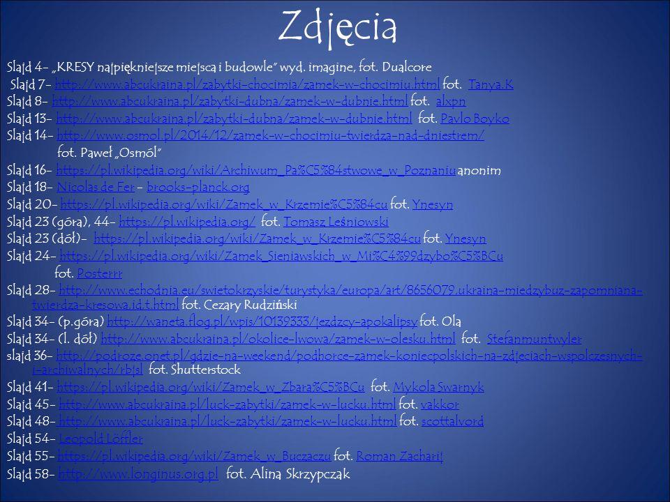 """Zdj ę cia Slajd 4- """"KRESY najpi ę kniejsze miejsca i budowle"""" wyd. imagine, fot. Dualcore Slajd 7- http://www.abcukraina.pl/zabytki-chocimia/zamek-w-c"""