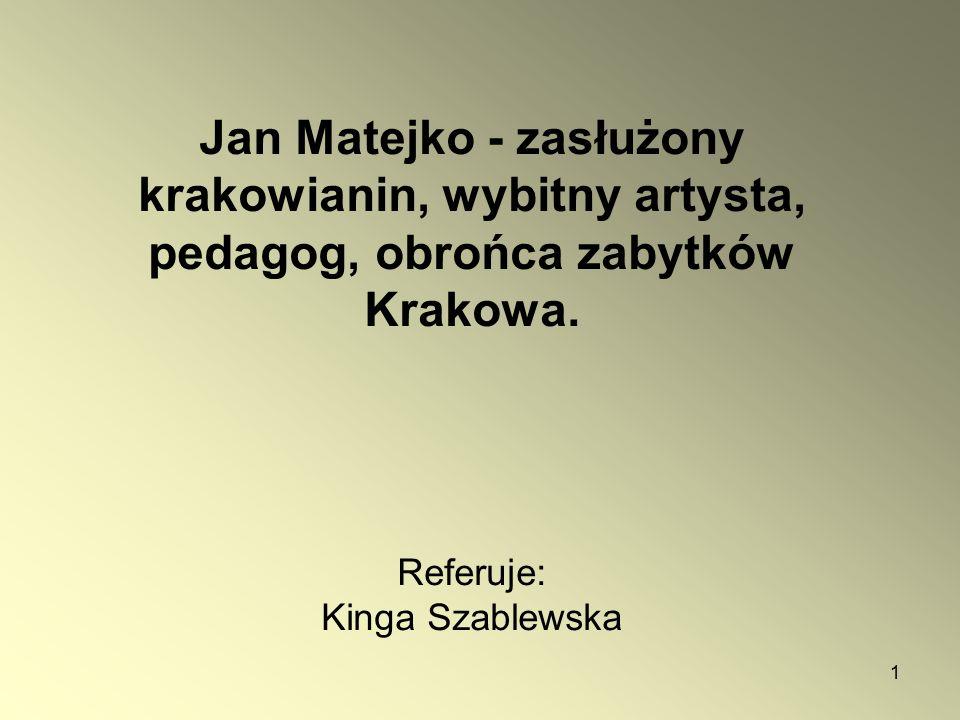 1 Jan Matejko - zasłużony krakowianin, wybitny artysta, pedagog, obrońca zabytków Krakowa.