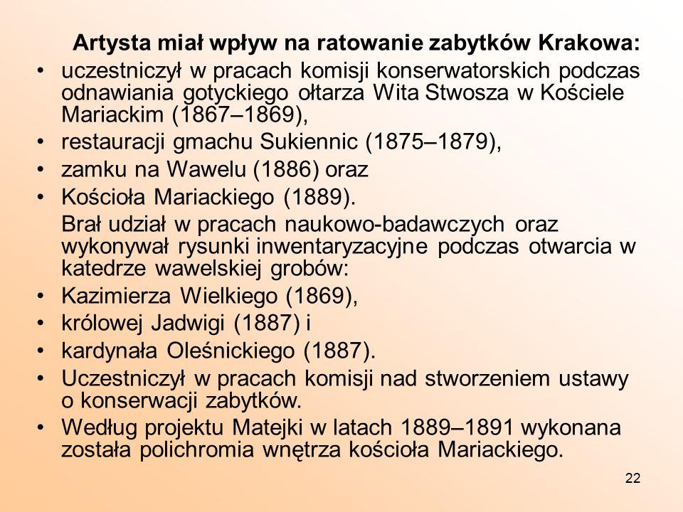22 Artysta miał wpływ na ratowanie zabytków Krakowa: uczestniczył w pracach komisji konserwatorskich podczas odnawiania gotyckiego ołtarza Wita Stwosza w Kościele Mariackim (1867–1869), restauracji gmachu Sukiennic (1875–1879), zamku na Wawelu (1886) oraz Kościoła Mariackiego (1889).