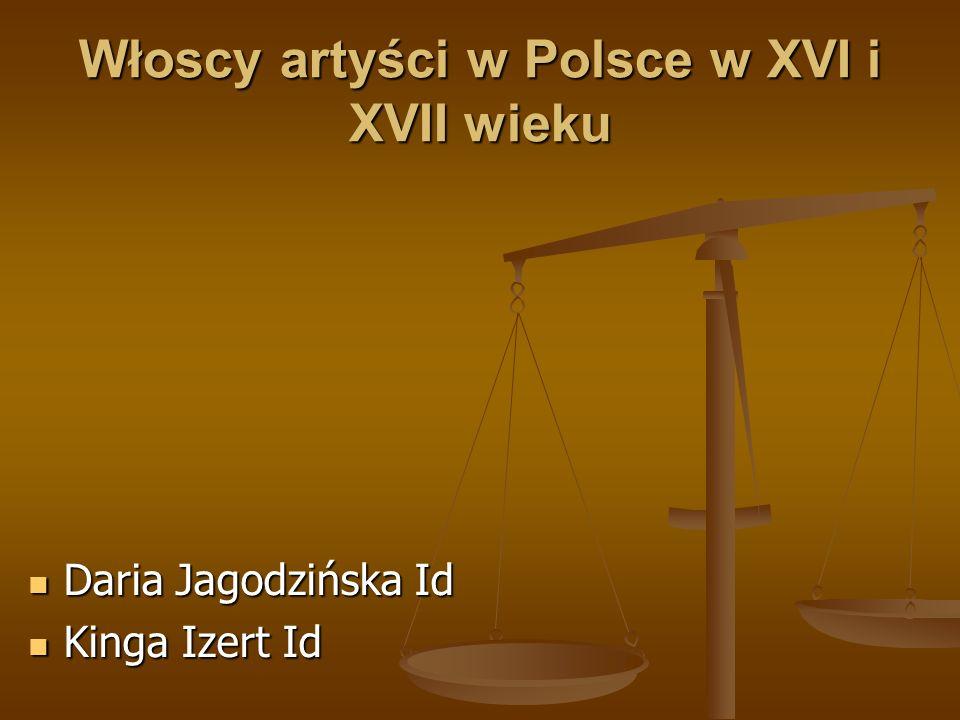 Włoscy artyści w Polsce w XVI i XVII wieku Daria Jagodzińska Id Daria Jagodzińska Id Kinga Izert Id Kinga Izert Id
