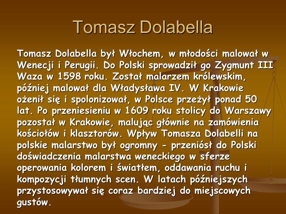 Tomasz Dolabella Tomasz Dolabella był Włochem, w młodości malował w Wenecji i Perugii.